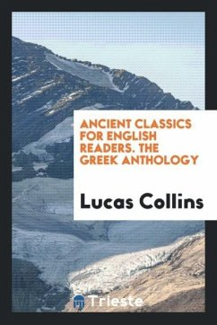 Ancient Classics for English Readers. The Greek Anthology - Collins, Lucas