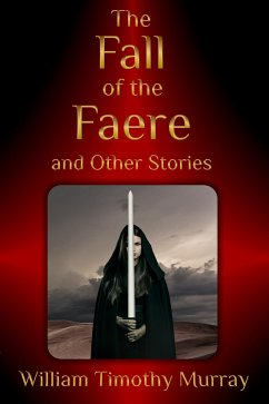 The Fall of the Faere and Other Stories (eBook, ePUB) - Murray, William Timothy