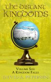 The Distant Kingdoms Volume Six: A Kingdom Falls (eBook, ePUB)