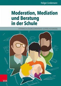 Moderation, Mediation und Beratung in der Schule (eBook, PDF) - Lindemann, Holger