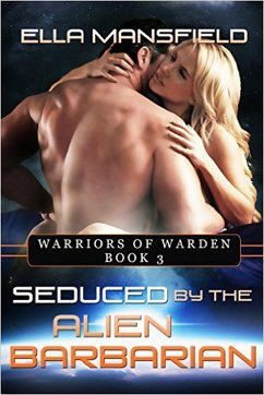 Seduced by the Alien Barbarian (Warriors of Warden, #3) (eBook, ePUB)