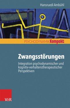 Zwangsstörungen - Integration psychodynamischer und kognitiv-verhaltenstherapeutischer Perspektiven (eBook, PDF) - Ambühl, Hansruedi