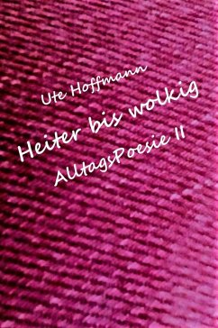 Heiter bis wolkig AlltagsPoesie II (eBook, ePUB) - Hoffmann, Ute