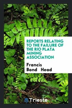 Reports Relating to the Failure of the Rio Plata Mining Association