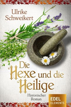 Die Hexe und die Heilige (eBook, ePUB) - Schweikert, Ulrike