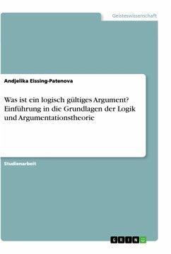 Was ist ein logisch gültiges Argument? Einführung in die Grundlagen der Logik und Argumentationstheorie