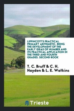 Lippincott's Practical Primary Arithmetic. Being the Development of the Early Ideas of Number and Its Practical Application in the Third and Fourth Grades. Second Book
