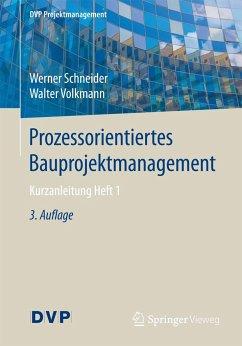 Prozessorientiertes Bauprojektmanagement - Schneider, Werner;Volkmann, Walter