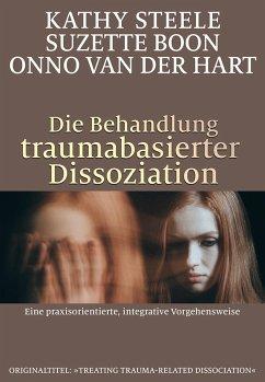 Die Behandlung traumabasierter Dissoziation - Steele, Kathy; Boon, Suzette; Hart, Onno van der