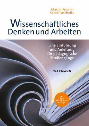 Wissenschaftliches Denken und Arbeiten - Fromm, Martin; Paschelke, Sarah