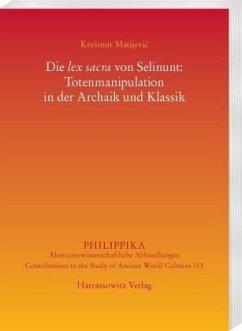 Die lex sacra von Selinunt: Totenmanipulation in der Archaik und Klassik - Matijevic, Kresimir