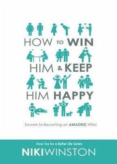 How to Win Him and Keep Him Happy (eBook, ePUB) - Winston, Niki