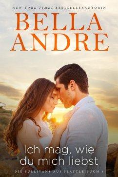 Ich mag, wie du mich liebst / Die Sullivans Bd.13 (eBook, ePUB) - Andre, Bella