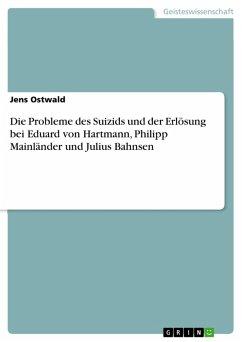 Die Probleme des Suizids und der Erlösung bei Eduard von Hartmann, Philipp Mainländer und Julius Bahnsen (eBook, PDF)