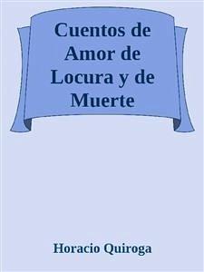 9788826402673 - Horacio Quiroga: Cuentos de Amor de Locura y de Muerte (eBook, ePUB) - Libro