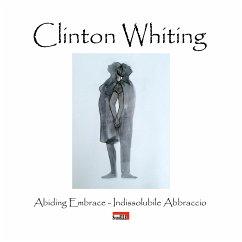 9788826401966 - Domenico Cornacchione; Laura Giovanna Bevione: Clinton Whiting - Abiding Embrace / Indissolubile Abbraccio (eBook, ePUB) - Libro