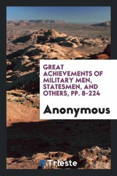 Great Achievements of Military Men, Statesmen, and Others, pp. 8-224