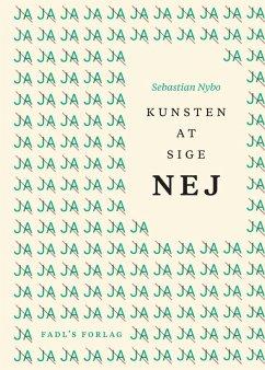9788793590137 - Nybo, Sebastian: Kunsten at sige nej (eBook, ePUB) - Bog