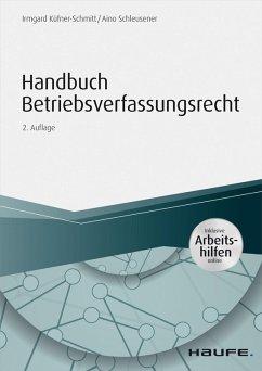 Handbuch Betriebsverfassungsrecht - inkl. Arbeitshilfen online (eBook, PDF) - Küfner-Schmitt, Irmgard; Schleusener, Aino