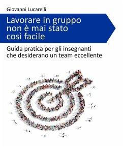 9788826402833 - Giovanni Lucarelli: Lavorare in gruppo non è mai stato così facile (eBook, ePUB) - Libro