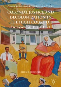Colonial Justice and Decolonization in the High Court of Tanzania, 1920-1971 - Feingold, Ellen R.