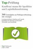 Top-Prüfung Kauffrau / Kaufmann für Spedition und Logistikdienstleistung - 360 Übungsaufgaben für die Abschlußprüfung