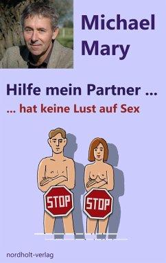 Hilfe mein Partner hat keine Lust auf Sex (eBook, ePUB) - Mary, Michael