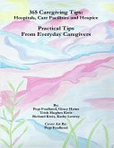 365 Caregiving Tips: Hospitals, Care Facilities and Hospice, Practical Tips from Everyday Caregivers (eBook, ePUB)