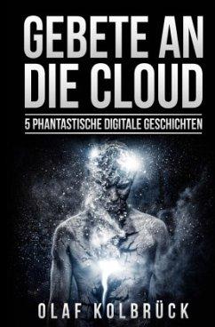 Gebete an die Cloud - Kolbrück, Olaf