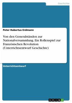 Von den Generalständen zur Nationalversammlung. Ein Rollenspiel zur Französischen Revolution (Unterrichtsentwurf Geschichte) (eBook, PDF)
