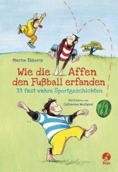 Wie die Affen den Fußball erfanden - 33 fast wahre Sportgeschichten (Mängelexemplar) - Ebbertz, Martin