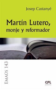 9788491650331 - Castanyé i Subirana, Josep: Martín Lutero, monje y reformador (eBook, ePUB) - Libro