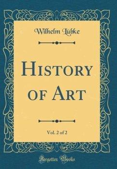 History of Art, Vol. 2 of 2 (Classic Reprint)
