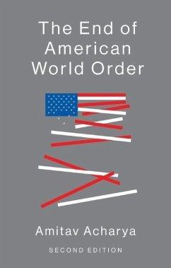The End of American World Order - Acharya, Amitav