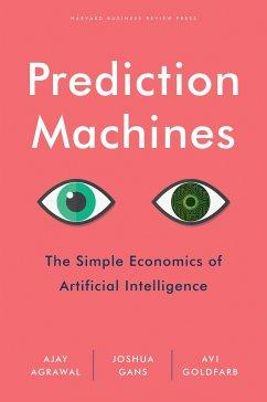 Prediction Machines - Agrawal, Ajay; Gans, Joshua; Goldfarb, Avi