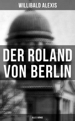 9788027215812 - Alexis, Willibald: Der Roland von Berlin (Gesamtausgabe in 3 Bänden) (eBook, ePUB) - Kniha