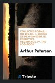 Collected Poems. I. the Divan. II. Songs of New-Sweden. III. Penrhyn's Pilgrimage. IV. the Log-Book