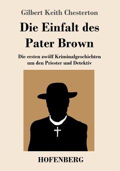 Die Einfalt des Pater Brown - Chesterton, Gilbert Keith