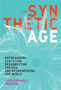 The Synthetic Age: Outdesigning Evolution, Resurrecting Species, and Reengineering Our World - Preston, Christopher J.