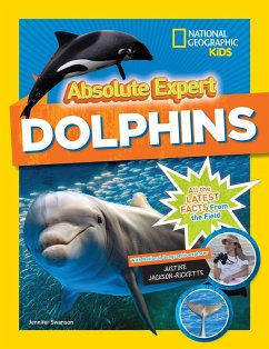Absolute Expert: Dolphins - National Geographic Kids; Swanson, Jennifer