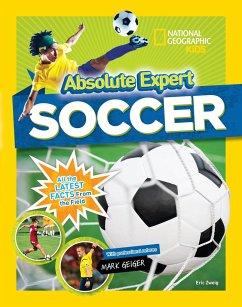 Absolute Expert: Soccer - National Geographic Kids; Geiger, Mark; Zweig, Eric