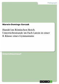 Handel im Römischen Reich. Unterrichtsstunde im Fach Latein in einer 8. Klasse eines Gymnasiums (eBook, PDF)