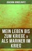 Joachim Ringelnatz: Mein Leben bis zum Kriege & Als Mariner im Krieg (eBook, ePUB)