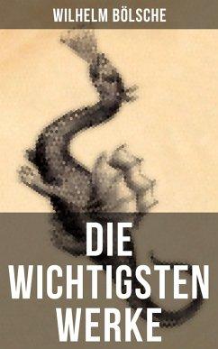 Die wichtigsten Werke von Wilhelm Bölsche (eBook, ePUB) - Bölsche, Wilhelm
