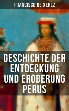 Geschichte der Entdeckung und Eroberung Perus (eBook, ePUB) - De Xerez, Francisco