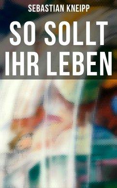 9788027215201 - Kneipp, Sebastian: So sollt ihr leben (Gesamtausgabe) (eBook, ePUB) - Kniha