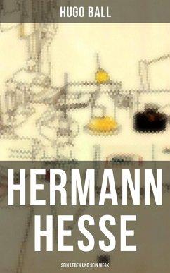 Hermann Hesse: Sein Leben und sein Werk (eBook, ePUB) - Ball, Hugo