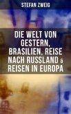 Stefan Zweig: Die Welt von Gestern, Brasilien, Reise nach Rußland & Reisen in Europa (eBook, ePUB)