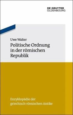 Politische Ordnung in der römischen Republik (eBook, PDF) - Walter, Uwe