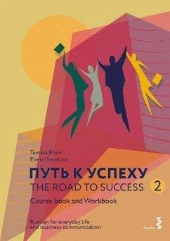 The Road to Success 2 - Russian for everyday life and business communication - Blum, Tamara; Gorelova, Elena